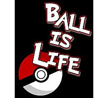 Poke-Ball is Life Photographic Print