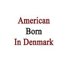 American Born In Denmark  Photographic Print