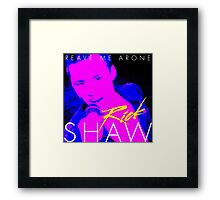 Rick Shaw - Reave Me Arone Framed Print