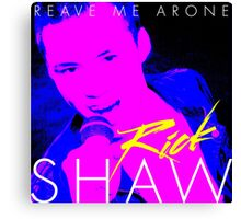 Rick Shaw - Reave Me Arone Canvas Print