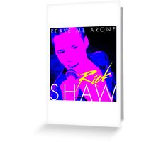 Rick Shaw - Reave Me Arone Greeting Card