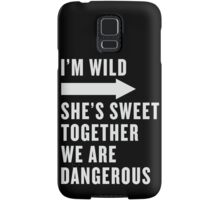I'm Wild She's Sweet Together We Are Dangerous Best Friends Shirts White Ink - Bff, besties quotes Samsung Galaxy Case/Skin