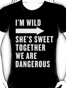I'm Wild She's Sweet Together We Are Dangerous Best Friends Shirts White Ink - Bff, besties quotes T-Shirt