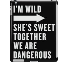 I'm Wild She's Sweet Together We Are Dangerous Best Friends Shirts White Ink - Bff, besties quotes iPad Case/Skin