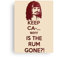 Keep Ca-... Why Is The Rum Gone?! Canvas Print
