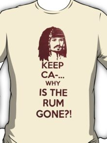 Keep Ca-... Why Is The Rum Gone?! T-Shirt