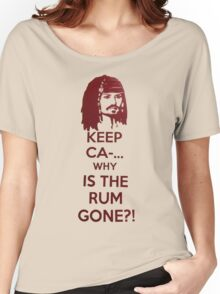 Keep Ca-... Why Is The Rum Gone?! Women's Relaxed Fit T-Shirt