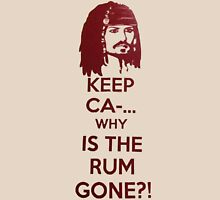 Keep Ca-... Why Is The Rum Gone?! Unisex T-Shirt