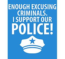 I SUPPORT OUT POLICE Photographic Print