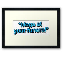 blogs at ur funeral Framed Print