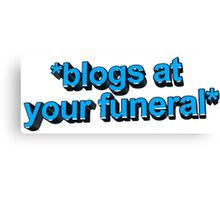 blogs at ur funeral Canvas Print