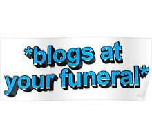 blogs at ur funeral Poster