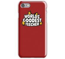 The worlds best teacher! (Worlds goodest teecher) iPhone Case/Skin
