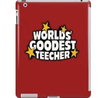 The worlds best teacher! (Worlds goodest teecher) iPad Case/Skin