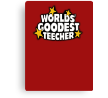 The worlds best teacher! (Worlds goodest teecher) Canvas Print