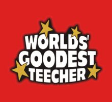 The worlds best teacher! (Worlds goodest teecher) by gilbertop