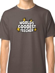 The worlds best teacher! (Worlds goodest teecher) Classic T-Shirt