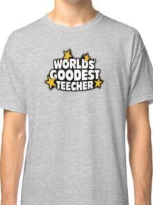 The worlds best teacher! (Worlds goodest teecher) Classic T-Shirt
