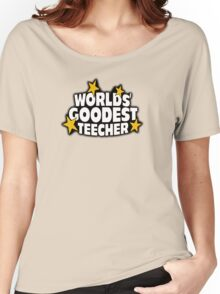 The worlds best teacher! (Worlds goodest teecher) Women's Relaxed Fit T-Shirt