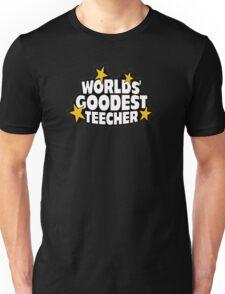 The worlds best teacher! (Worlds goodest teecher) Unisex T-Shirt