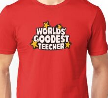 The worlds best teacher! (Worlds goodest teecher) Unisex T-Shirt