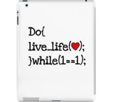 do live life while 1==1 - coding coders programmer iPad Case/Skin