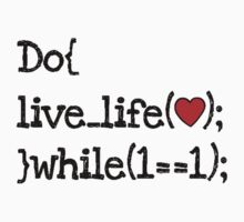 do live life while 1==1 - coding coders programmer by gilbertop