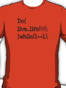 do live life while 1==1 - coding coders programmer T-Shirt