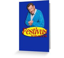 Frank Costanza - Festivus for the rest of us Greeting Card