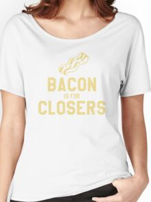 Bacon is for Closers Women's Relaxed Fit T-Shirt