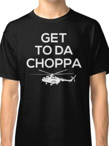 Get to da Choppa Classic T-Shirt