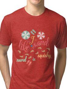 """""""i like sand, sand is squishy"""" Tri-blend T-Shirt"""