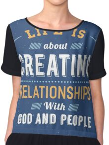 Life is about Creating Relationships with God and People Chiffon Top