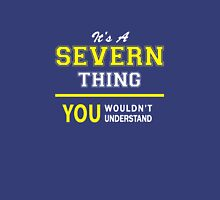 It's A SEVERN thing, you wouldn't understand !! T-Shirt