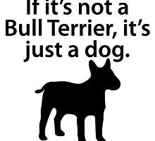 If It's Not A Bull Terrier by kwg2200
