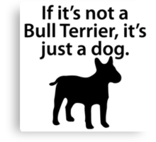 If It's Not A Bull Terrier Canvas Print