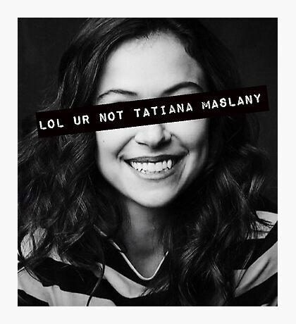 lol ur not tatiana maslany Photographic Print