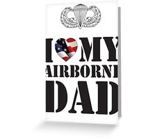 I LOVE MY AIRBORNE DAD Greeting Card