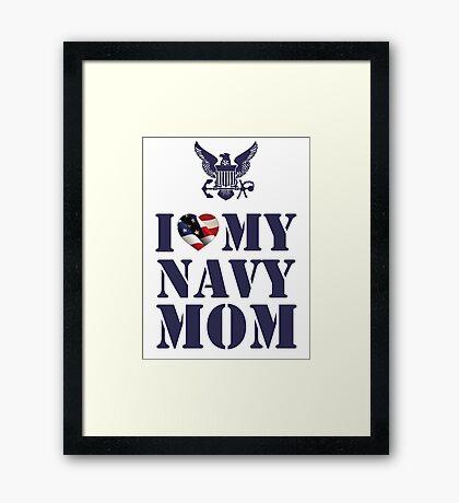 I LOVE MY NAVY MOM Framed Print