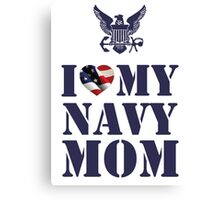 I LOVE MY NAVY MOM Canvas Print