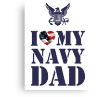 I LOVE MY NAVY DAD Canvas Print