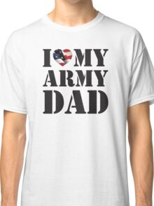 I LOVE MY ARMY DAD Classic T-Shirt