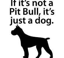 If It's Not A Pit Bull by kwg2200