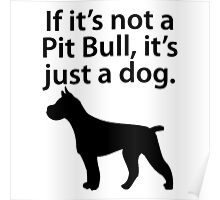 If It's Not A Pit Bull Poster