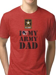 I LOVE MY ARMY DAD Tri-blend T-Shirt