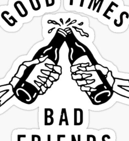Good times, bad friends Sticker