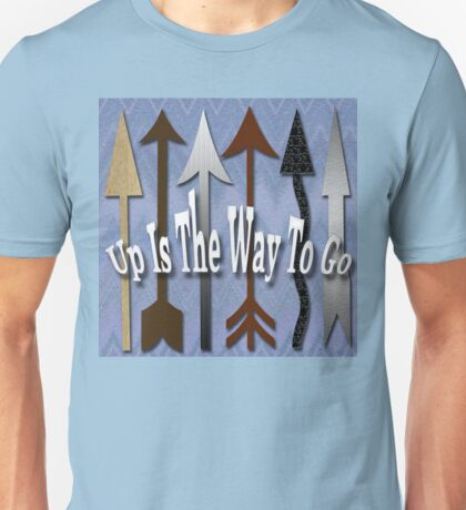 Up Is The Way To Go Unisex T-Shirt