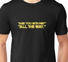 i'm with you all the way  Unisex T-Shirt