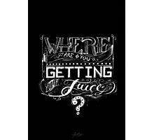 Where are you getting your JUICE? Photographic Print