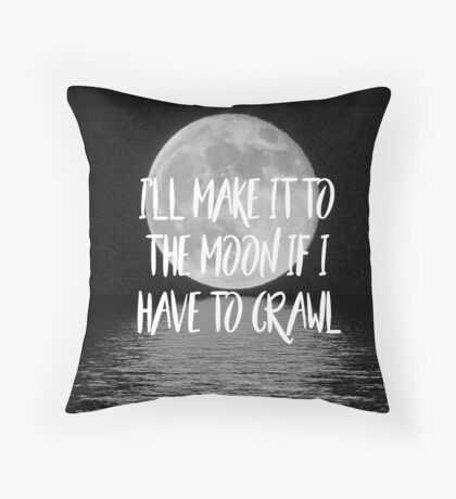 I'll make it to the moon if I have to crawl Throw Pillow